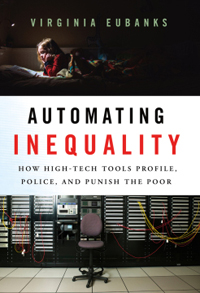 "Book:  ""Automating Inequality:  How High-Tech Tools Profile, Police, and Punish the Poor"" @ The Green Arcade 